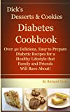Dicks Desserts & Cookies Diabetes Cookbook: Over 40 Delicious, Easy to Prepare Diabetic Recipes For a Healthy Lifestyle that Family and Friends Will Rave About! (Dicks Diabetes Cookbooks)