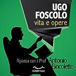 Ugo Foscolo vita e opere: Ripassa con il Prof. | Antonio Bincoletto