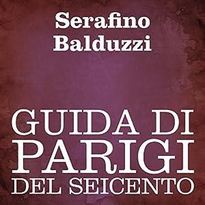 Guida di Parigi del Seicento [Guide to Paris of the Seventeenth Century] Audiobook