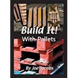 Build It!.... with Palletsby Joe Jacobs