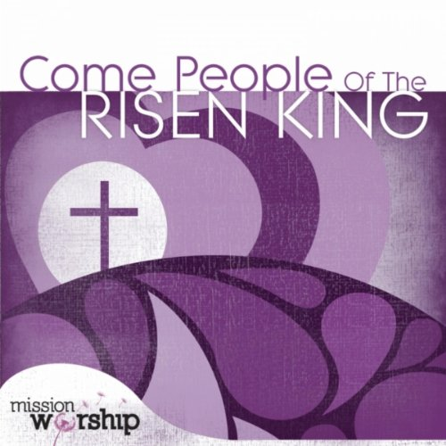 [DF] Mission Worship Come People of the Risen King
