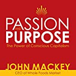 Passion and Purpose: John Mackey, CEO of Whole Foods Market, on the Power of Conscious Capitalism® | John Mackey