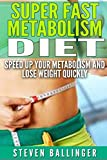 Super Fast Metabolism Diet: Speed Up your Metabolism and Lose Weight Quickly