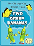 "Childrens Books: The Adventures Of Two Green Bananas  (Kids bedtime stories for ages 3-7) (""The Old Ugly Cup Kitchen Tales"")"