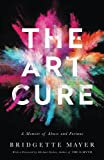 img - for The Art Cure: A Memoir of Abuse and Fortune book / textbook / text book