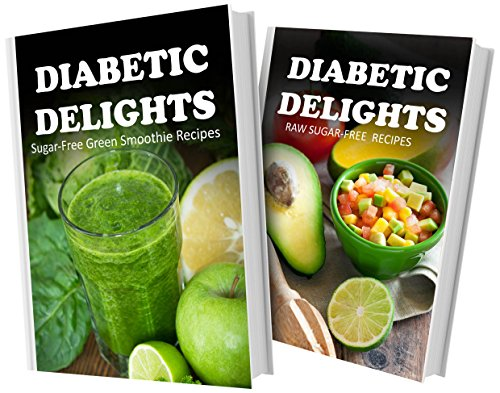 Sugar-Free Green Smoothie Recipes And Raw Sugar-Free Recipes: 2 Book Combo (Diabetic Delights) front-991209