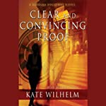 Clear and Convincing Proof: A Barbara Holloway Novel (       UNABRIDGED) by Kate Wilhelm Narrated by Anna Fields