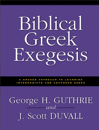 Biblical Greek Exegesis, Guthrie, George H.; Duvall, J. Scott