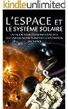 L'ESPACE et LE SYST�ME SOLAIRE - Un eBook pour les enfants � propos de l'univers, notre plan�te et l'exploration de l'espace (livre pour adolescent)