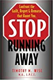 Stop Running Away: Confront the Guilt, Regret and Remorse That Haunt You