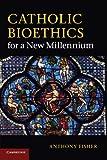 Catholic Bioethics for a New Millennium