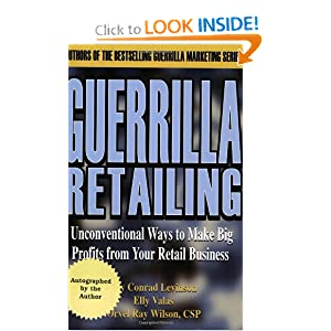 Guerrilla Retailing: Unconventional Ways to Make Big Profits from Your Retail Business