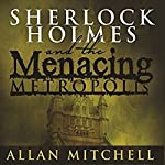 Sherlock Holmes and the Menacing Metropolis | Allan Mitchell
