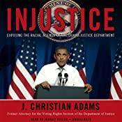 Injustice: Exposing the Racial Agenda of the Obama Justice Department | [J. Christian Adams]