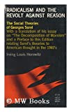 Radicalism and Revolt Against Reason: The Social Theories of Georges Sorel (Arcturus Books Paperbacks) (080930323X) by Horowitz, Irving Louis