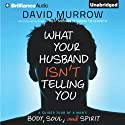 What Your Husband Isn't Telling You: A Guided Tour of a Man's Body, Soul, and Spirit (       UNABRIDGED) by David Murrow Narrated by Fred Stella