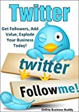 Twitter: Get Followers, Add Value, Explode Your Business Today! (Twitter, Social Media)