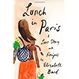 Lunch in Paris: A Love Story, with Recipes ~ Elizabeth Bard