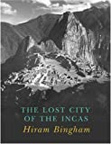 Lost City of the Incas. The Story of Machu Picchu and its Builders (0297607596) by Hiram Bingham