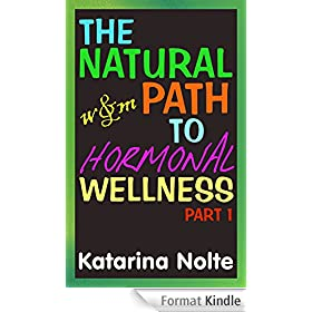The Natural Path to Hormonal Wellness, Part 1 (English Edition)