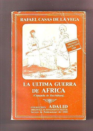La Última Guerra De Africa : (Campaña Ifni-Sáhara)