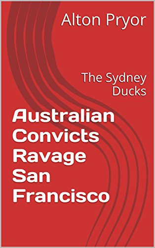 australian-convicts-ravage-san-francisco-the-sydney-ducks-english-edition