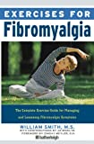 Exercises for Fibromyalgia: The Complete Exercise Guide for Managing and Lessening Fibromyalgia Symptoms