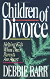 Debbie Barr-Stewart Children of Divorce: Helping Kids When Their Parents Are Apart