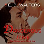 Dangerous Love: The Fitzgerald Family (       UNABRIDGED) by E. B. Walters Narrated by Valerie Gilbert