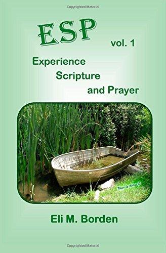 ESP - Vol 1 -  EXPERIENCE, SCRIPTURE, and PRAYER: Volume 1 (ESP -  EXPERIENCE, SCRIPTURE, and PRAYER)