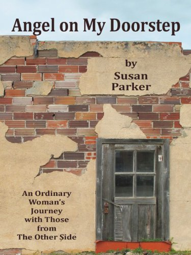 Susan Parker - Angel on My Doorstep: An Ordinary Woman's Journey With Those from The Other Side