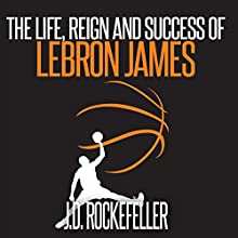 The Life, Reign and Success of Lebron James Audiobook by J.D. Rockefeller Narrated by Rosko Raines