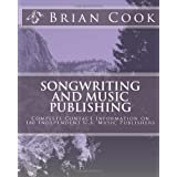 Songwriting and Music Publishing: Complete Contact Information on 180 Independent U.S. Music Publishers ~ Brian Cook