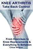 img - for Knee Arthritis: Take Back Control: From Exercises to Knee Replacements & Everything In Between book / textbook / text book