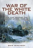 War of the White Death: Finland Against the Soviet Union 1939-40