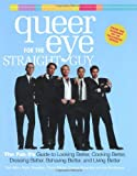 Ted Allen Queer Eye for the Straight Guy: The Fab 5's Guide to Looking Better, Cooking Better, Dressing Better, Behaving Better and Living Better