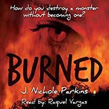 Burned (       UNABRIDGED) by J. Nichole Parkins Narrated by Raquel Vargas