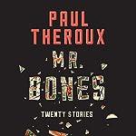 Mr. Bones: Twenty Stories | Paul Theroux