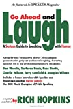 Go Ahead & Laugh: A Serious Guide to Speaking With Humor