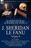 The Collected Supernatural and Weird Fiction of J. Sheridan Le Fanu: Volume 8-Including One Novel, 'a Lost Name, ' One Novelette, 'The Last Heir of CA (0857061607) by Le Fanu, Joseph Sheridan