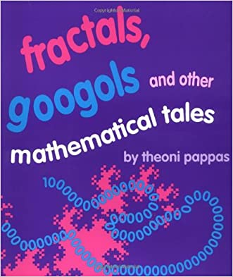 Fractals, Googols, and Other Mathematical Tales written by Theoni Pappas