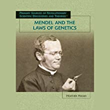 Mendel and the Laws of Genetics: Scientific Discoveries (       UNABRIDGED) by Heather Hasan Narrated by Jay Snyder