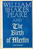 William Shakespeare and the Birth of Merlin (0802224695) by Dominik, Mark