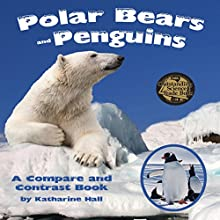 Polar Bears and Penguins: A Compare and Contrast Book (       UNABRIDGED) by Katharine Hall Narrated by Donna German