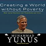 Creating a World Without Poverty: How Social Business Can Transform Our Lives | Muhammad Yunus