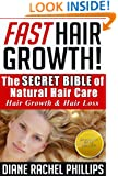 Fast Hair Growth: The SECRET BIBLE of Natural Hair Care / Hair Growth & Hair Loss Cure - Proven Natural Hair Care and Hair Loss Treatment for Women and ... hair,hair loss cure,natural hair,grow hair)