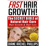 Fast Hair Growth: The SECRET BIBLE of Natural Hair Care / Hair Growth & Hair Loss (hair, hair care, hair growth, natural hair care, healthy hair care, ... grow hair, fast hair growth, hair loss) ~ Diane Rachel Phillips