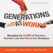 Generations at Work: Managing the Clash of Boomers, Gen Xers, and Gen Yers in the Workplace | [Ron Zemke, Bob Filipczak, Claire Raines]