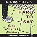 So Hard to Say (       UNABRIDGED) by Alex Sanchez Narrated by Barrie Kreinik, August Ross