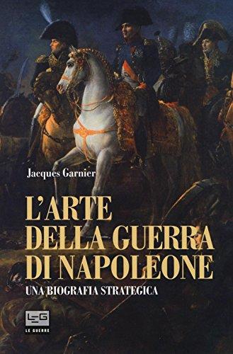 larte-della-guerra-di-napoleone-una-biografia-strategica